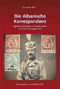 Leo Freundlich: Die Albanische Korrespondenz: Agenturmeldungen Aus Krisenzeiten (Juni 1913 Bis August 1914)