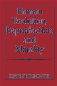 Human Evolution, Reproduction, and Morality