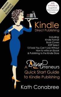 Kindle Direct Publishing. Kindle Format, Book Covers, KDP Select, Kindle Singles, How to Write an eBook & Publishing to the Kindle Store. A DivaPreneur's Quick Start Guide to Kindle Publishing