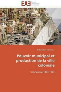 Pouvoir Municipal Et Production de La Ville Coloniale