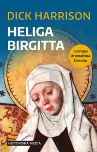 Heliga Birgitta : Sveriges dramatiska historia