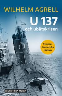 U 137 och ubåtskrisen : Sveriges dramatiska historia