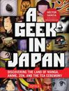 Geek in japan - discovering the land of manga, anime, zen, and the tea cere