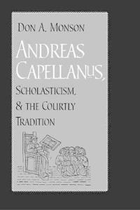 Andreas Capellanus, Scholasticism, & The Courtly Tradition