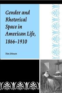 Gender and Rhetorical Space in American Life, 1866-1910