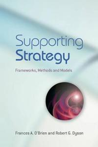 Supporting Strategy: Frameworks, Methods and Models