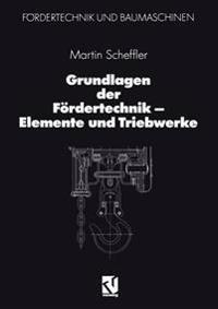 Grundlagen Der F rdertechnik -- Elemente Und Triebwerke