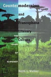 Countermodernism and Francophone Literary Culture