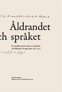 Åldrandet och språket : En språkhistorisk analys av hög ålder och åldrande i Sverige cirka 1875-1975