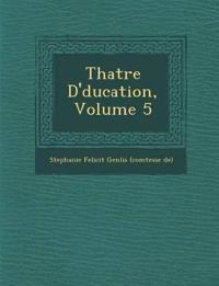 Th Atre D' Ducation, Volume 5