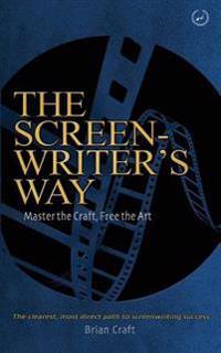 The Screenwriter's Way: Master the Craft, Free the Art