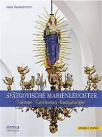 Spatgotische Marienleuchter: Formen - Funktionen - Bedeutungen