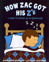 How Zac Got His Z's  A Guide to Getting Rid of Nightmares - Kerri gulding Oransky  Jason Oransky - böcker (9781461010357)     Bokhandel