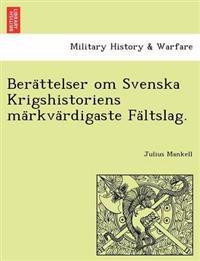 Bera¨ttelser Om Svenska Krigshistoriens Ma¨rkva¨rdigaste Fa¨ltslag.