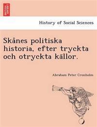 Ska Nes Politiska Historia, Efter Tryckta Och Otryckta Ka Llor.