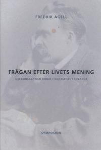 Frågan efter livets mening : om kunskap och konst i Nietzsches tänkande