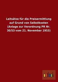 Leitsatze Fur Die Preisermittlung Auf Grund Von Selbstkosten (Anlage Zur Verordnung PR NR. 30/53 Vom 21. November 1953)