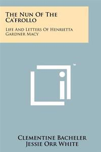 The Nun of the CA'Frollo: Life and Letters of Henrietta Gardner Macy