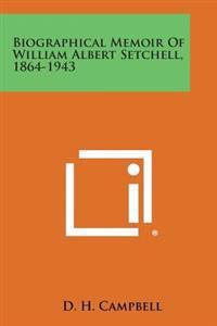 Biographical Memoir of William Albert Setchell, 1864-1943