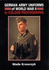 German Army Uniforms of World War II in Colour Photographs