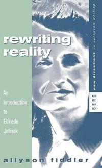 Rewriting Reality: An Introduction to Elfriede Jelinek