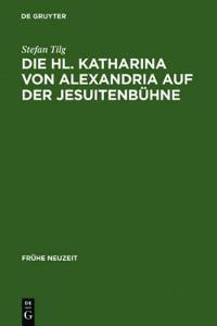 Die Hl. Katharina Von Alexandria Auf Der Jesuitenbühne