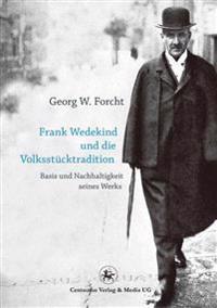 Frank Wedekind Und Die Volksstücktradition: Basis Und Nachhaltigkeit Seines Werkes