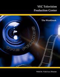 Yec Television Production Center: The Workbook