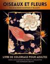 Livre De Coloriage Oiseaux Et Fleurs Pour Adultes: Livre De Coloriage Pour Pour La Relaxation Des Adultes - Oiseaux Et Fleurs - Livres De Coloriage Ap