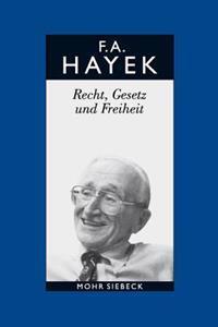 Friedrich A. Von Hayek: Gesammelte Schriften in Deutscher Sprache: Abt. B Band 4: Recht, Gesetz Und Freiheit. Eine Neufassung Der Liberalen Gr