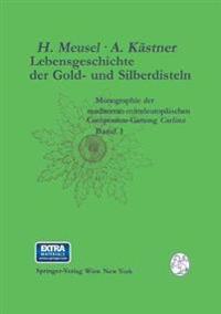 Lebensgeschichte Der Gold- Und Silberdisteln Monographie Der Mediterran-mitteleuropäischen Compositen-gattung Carlina