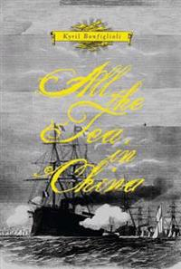 All the Tea in China: Which Tells How Carolus Mortdecai Van Cleef Set Out to Seek His Fortune in London Town; On the High Seas, in India, th