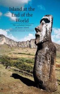 Island at the End of the World: The Turbulent History of Easter Island