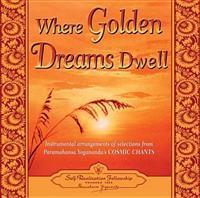 Where Golden Dreams Dwell: Instrumental Arrangements of Selections from Paramahansa Yogananda's Cosmic Chants