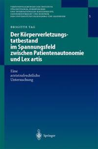 Der K rperverletzungstatbestand Im Spannungsfeld Zwischen Patientenautonomie Und Lex Artis