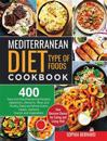 Mediterranean Diet Type of Foods Cookbook: 400 Easy and Mouthwatering Recipes; Appetizers, Desserts, Meat and Poultry, Pasta and Whole Grains, Salads,