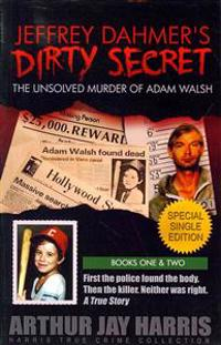 Jeffrey Dahmer's Dirty Secret: The Unsolved Murder of Adam Walsh: Special Single Edition. First the Police Found the Body. Then the Killer. Neither W