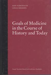 Goals of medicine in the course of history and today : a study in the history and philosophy of medicine