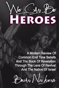We Can Be Heroes: A Modern Review of Trending End Time Beliefs and the Book of Revelation Through the Lens of Revival and the Nation of