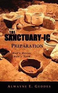 The Sanctuary-IC Preparation: God's Desire, Man's Need