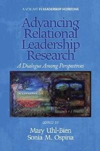 Advancing Relational Leadership Research: A Dialogue Among Perspectives (Hc)