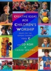 Creative Ideas for Children's Worship - Year C: Based on the Sunday Gospels, with CD ROM [With CDROM]