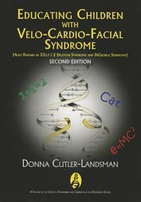 Educating Children with Velo-Cardio-Facial Syndrome: Also Known as 22q11.2 Deletion Syndrome and Digeorge Syndrome