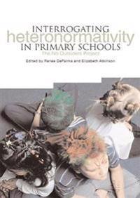 Interrogating Heteronormativity in Primary Schools