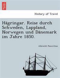 Ha Gringar. Reise Durch Schweden, Lappland, Norwegen Und Da Nemark Im Jahre 1850.