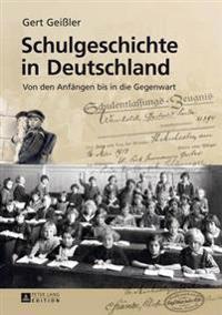 Schulgeschichte in Deutschland: Von Den Anfaengen Bis in Die Gegenwart- 2., Aktualisierte Und Erweiterte Auflage