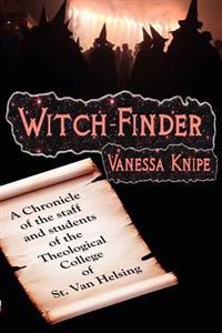 Witch-Finder: A Chronicle of the Staff and Students of the Theological College of St. Van Helsing
