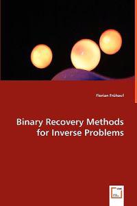 Binary Recovery Methods for Inverse Problems