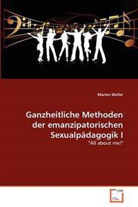 Ganzheitliche Methoden Der Emanzipatorischen Sexualp Dagogik I