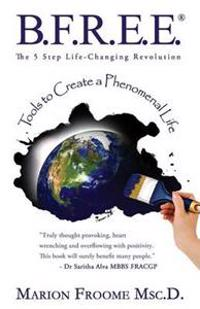 B.F.R.E.E. the 5 Step Life-Changing Revolution